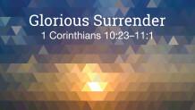 1 Corinthians 10:23–11:1 — Glorious Surrender