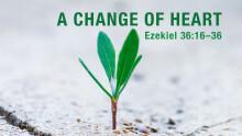 Ezekiel 36:16–36 — A Change of Heart