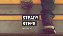 Hebrews 11:23–27 — Steady Steps