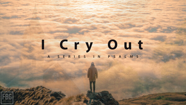 Series: I Cry Out - A Series in Psalms