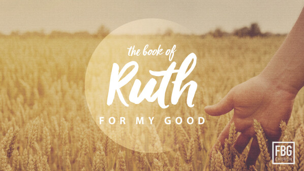 Series: Ruth - For My Good